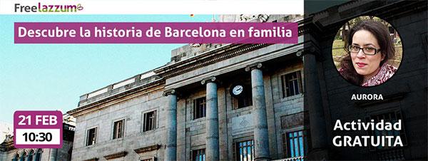 Actividad freelazzum 'Descubre la historia de Barcelona en familia'. Fecha y hora: sábado 21 de febrero a las 10:30h.