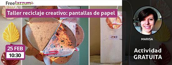 Actividad freelazzum 'Taller de reciclaje creativo 'pantallas de papel'. Con la anfitriona lazzer Marisa. Fecha y hora: jueves, 25 de febrero a las 10:30h.