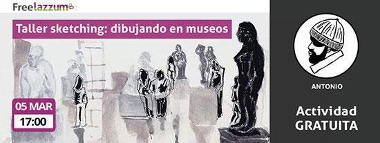 Actividad freelazzum gratuita 'Taller de Sketching: dibujando en museos'. Con el anfitrión lazzer Antonio. Fecha y hora: sábado 05 de marzo a las 17h.