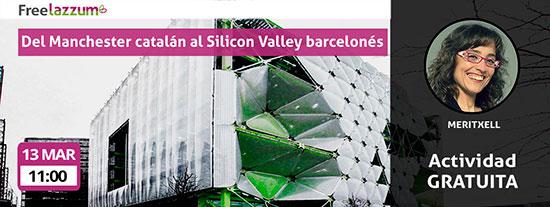 Actividad freelazzum 'Del Manchester catalán al Silicon Valley barcelonés. Con la anfitriona lazzer Meritxell. Dia y hora: domingo, 13 de marzo, a las 11:00h.