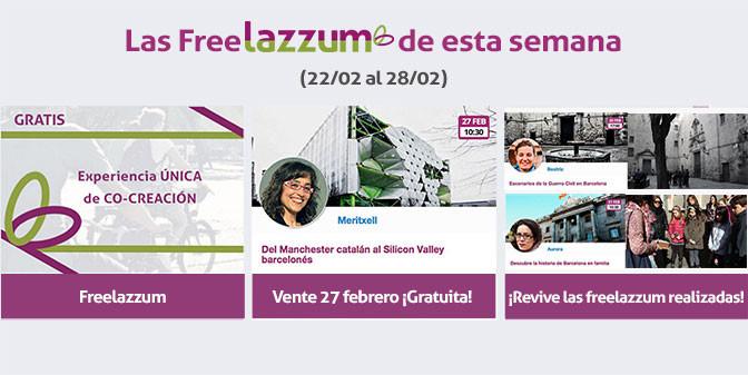 Las actividades Freelazzum de esta semana (22 al 28 de febrero): Experiencias únicas de co-creación gratuitas. El 27/02 a las 10:30h 'Del Manchester catalán al Silicon Valley barcelonés', con la anfitriona lazzer Meritxell. ¡Entradas disponibles de manera gratuita, pero limitadas!